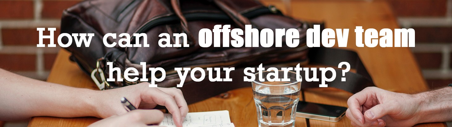 How can an offshore development team help your startup?