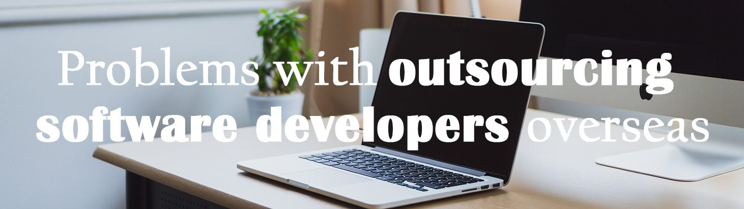 Problems with outsourcing software developers overseas