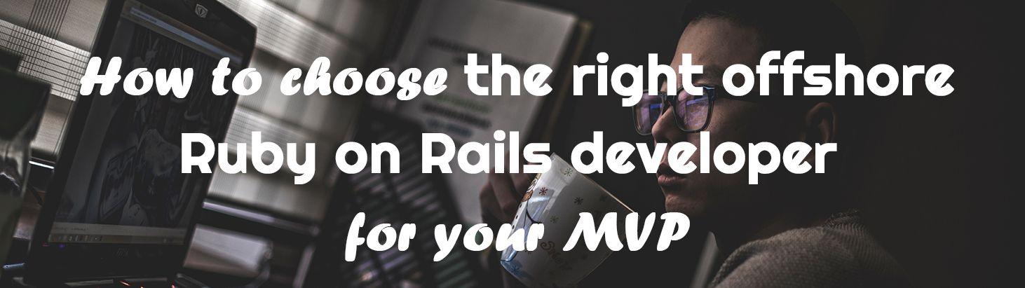 How to choose the right offshore ruby on rails developer for your MVP