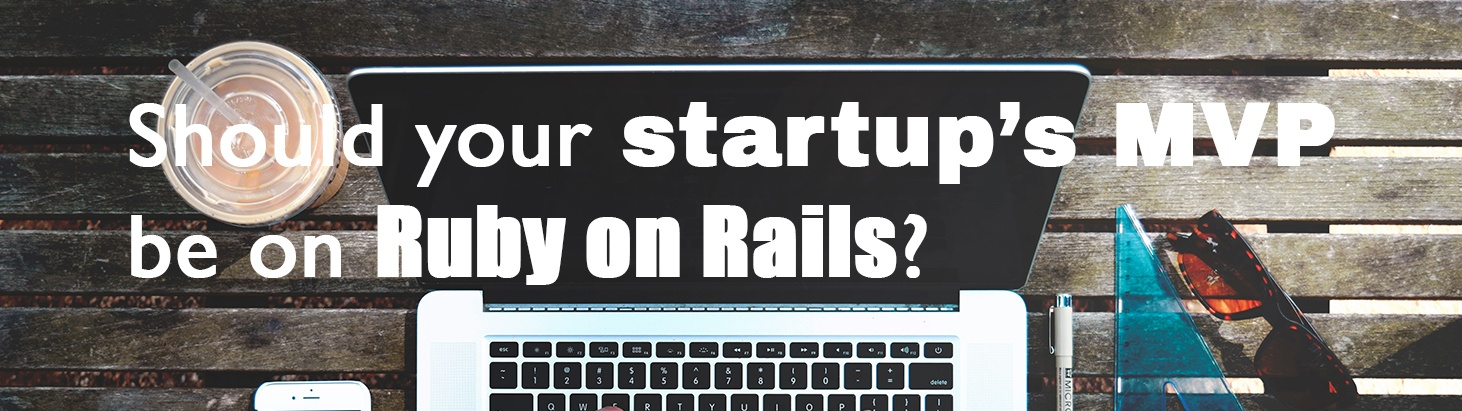 Should your startup's MVP be on Ruby on Rails?
